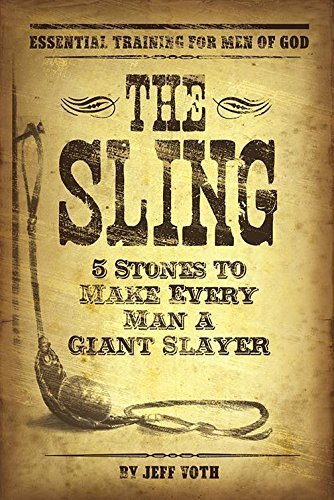 The Sling: 5 Stones To Make Every Man A Giant Slayer by Jeff Voth ()