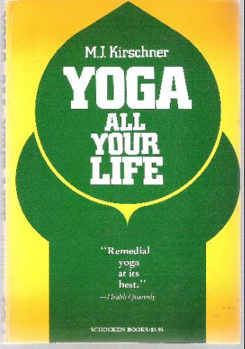 Yoga All Your Life, M. J. Kirschner