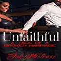 Unfaithful: A Tale of a Broken Marriage Audiobook by  Ink Mistress Narrated by Tracie