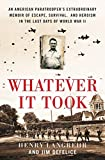 Whatever It Took: An American Paratrooper's Extraordinary Memoir of Escape, Survival, and Heroism in the Last Days of World War II