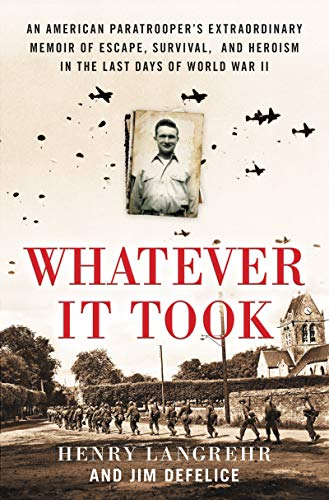 Book Cover: Whatever It Took: An American Paratrooper's Extraordinary Memoir of Escape, Survival, and Heroism in the Last Days of World War II