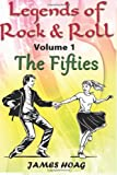 Legends of Rock and Roll Volume 1 - the Fifties, James Hoag, 1494248492