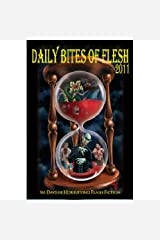 Daily Bites of Flesh 2011: 365 Days of Horrifying Flash Fiction Kindle Edition