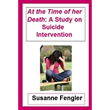 At the Time of her Death: A Study on Suicide Intervention (thebookaboutyou.com Book 1)