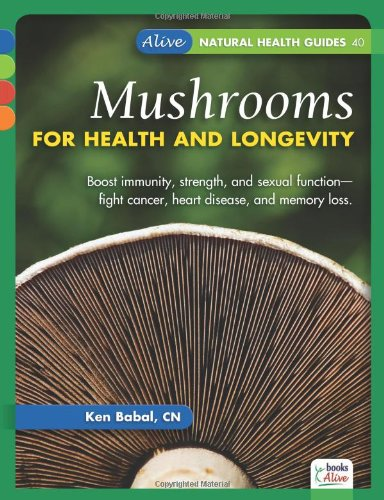 - Mushrooms for Health and Longevity (Alive Natural Health Guides)