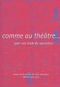 Comme au théâtre... : Pour une école du spectateur par Philippe Coutant
