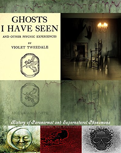 Ghosts I have seen and other psychic experiences by Violet Tweedale. History of Paranormal and supernatural (I Spirit Halloween)