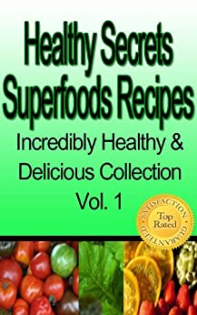 Healthy Secrets Superfoods Recipes (Incredibly Healthy & Delicious Collection Book 1) by [Jeffreys, Lisa]