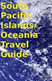 South Pacific Islands/ Oceania Travel Guide
