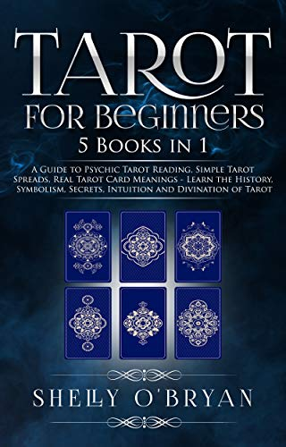 Tarot For Beginners: 5 Books in 1: A Guide to Psychic Tarot Reading, Simple Tarot Spreads, Real Tarot Card Meanings - Learn the History, Symbolism, Secrets, Intuition and Divination of Tarot