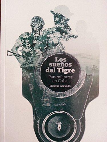 Los suenos del tigre.paramilitares en cuba.novela sobre la vida de rolando masferrer.