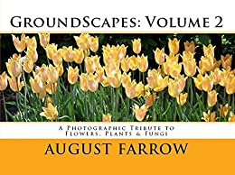 GroundScapes: Volume 2: A Photographic Tribute to Flowers, Plants & Fungi (English Edition) por [Farrow, August]