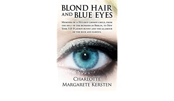 Blond Hair and Blue Eyes: Memoirs of a Hitlers Chosen Child, from the Hell of the Bunkers in Berlin, to New York VIP Playboy Bunny and the Glam: Charlotte ...