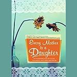 Every Mother Is a Daughter | Perri Klass,Sheila Solomon Klass