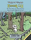 Download Wags to Riches: Emma Lu: The True Story of a Dog's Journey from a Lonely Highway to Love in PDF ePUB Free Online