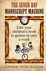 The Seven Day Manuscript Machine: Edit your children's book to genius in only a week (Write Kids' Books) (Volume 1)