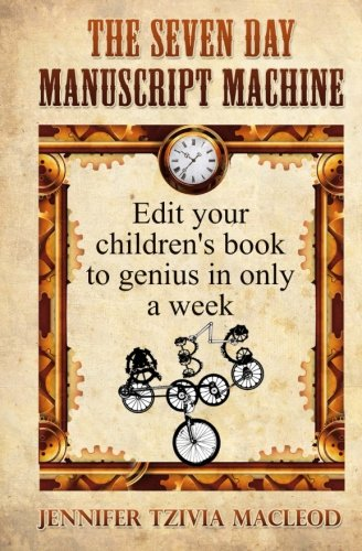 Download The Seven Day Manuscript Machine: Edit your children's book to genius in only a week (Write Kids' Books) (Volume 1) PDF