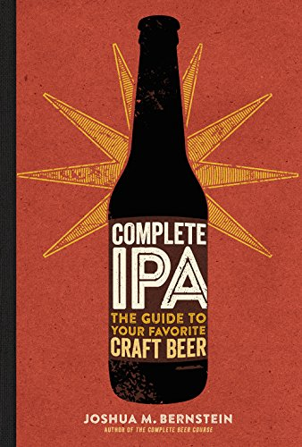 Complete IPA: The Guide to Your Favorite Craft Beer by Joshua M. Bernstein