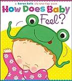 How Does Baby Feel?: A Karen Katz Lift-the-Flap Book