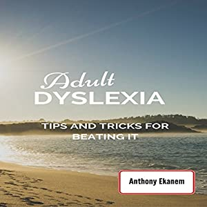 Adult Dyslexia: Tips and Tricks for Beating It Audiobook
