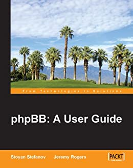 phpBB: A User Guide by [Stefanov, Stoyan, Rogers, Jeremy]