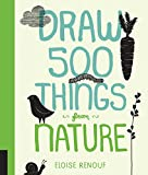 nature artist - Draw 500 Things from Nature: A Sketchbook for Artists, Designers, and Doodlers