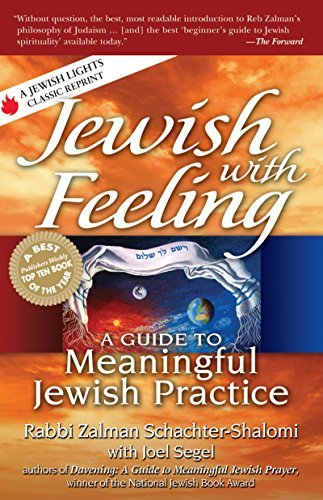 Jewish with Feeling: A Guide to Meaningful Jewish Practice (For People of All Faiths, All Backgrounds)