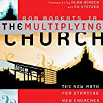 The Multiplying Church: The New Math for Starting New Churches | Bob Roberts Jr.