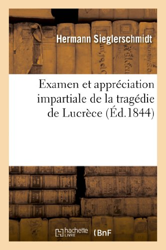 Examen Et Appreciation Impartiale de La Tragedie de Lucrece (Litterature) (French Edition)