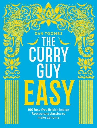 The Curry Guy Easy: 100 fuss-free British Indian Restaurant classics to make at home (Best Indian Dishes To Make At Home)