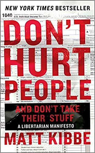 Don't Hurt People And Don't Take Their Stuff: A Libertarian ...
