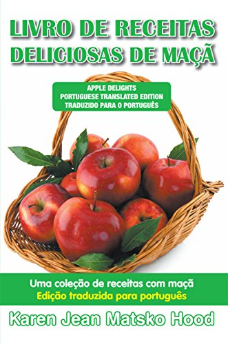 Apple Delights, Translated Portuguese Edition by Karen Jean Matsko Hood