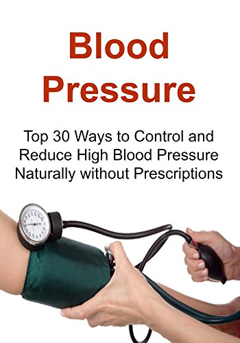 Blood Pressure: Top 30 Ways to Control and Reduce High Blood Pressure Naturally without Prescriptions: (Blood Pressure, Blood Pressure Solution, Super Food, Dash Diet, Low Salt, Healthy Eating) by Rachel Gemba