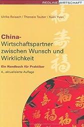 China, Wirtschaftspartner zwischen Wunsch und Wirklichkeit.Ein Handbuch für Praktiker