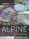Success with Alpine Gardening (Success with Gardening)