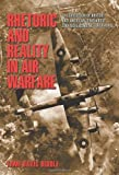 Rhetoric and Reality in Air Warfare: The Evolution of British and American Ideas about Strategic Bombing, 1914-1945 (Princeton Studies in International History and Politics)