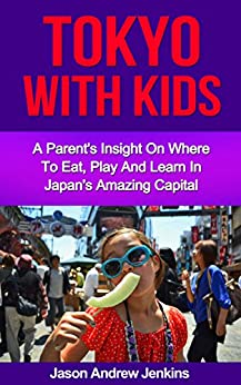 ;;ZIP;; Tokyo With Children: A Parent's Insight On Where To Eat, Learn And Play In Japan's Amazing Capital (An Epic Education: Traveling With Kids / Asia Travel With Kids). garna estar sistema latest College