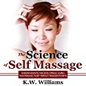 The Science of Self Massage: Independently Relieve Stress Using Techniques That Target Trigger Points Audiobook by K.W. Williams Narrated by Jim D Johnston