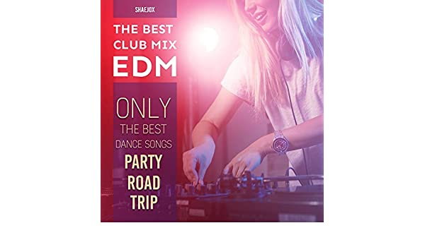 The Best Club Mix EDM: Only the Best Dance Songs, Party