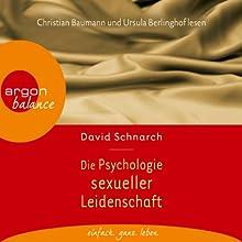 Die Psychologie sexueller Leidenschaft Hörbuch von David Schnarch Gesprochen von: Gabriele Gerlach, Christian Baumann