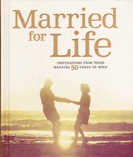 Married for Life: Inspirations from Those Married 50 Years or - Road Sand Creek
