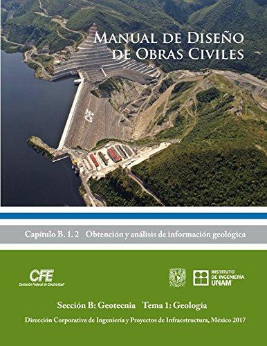Manual de Diseño de Obras Civiles Cap. B. 1. 2 Obtención y Análisis de Información Geológica: Sección B: Geotecnia Tema 1: Geología (Spanish Edition)