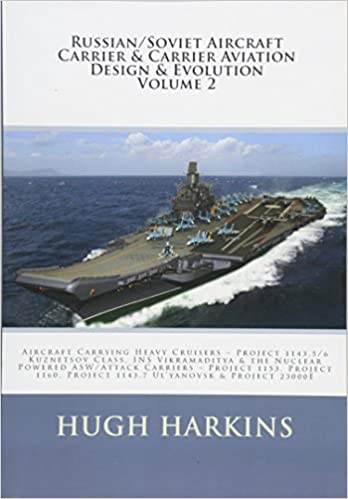 Book Russian/Soviet Aircraft Carrier & Carrier-borne Aviation Design & Evolution, Volume 2: Aircraft Carrying Heavy Cruisers ? Project 1143.5/6 Kuznetsov ... Project 1143.7 Ul?yanovsk & Project 2300E