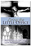 Living the Little Office: Reflections on the Little Office of the Blessed Virgin Mary