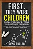 img - for First, They Were Children: Origin Stories of 7 People Who Changed the World: Bill Gates - Steve Jobs - Walt Disney - Albert Einstein - Henry Ford - Nikola Tesla - Thomas Edison book / textbook / text book