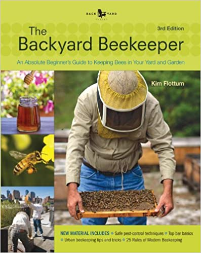 Ordinaire The Backyard Beekeeper   Revised And Updated, 3rd Edition: An Absolute  Beginneru0027s Guide To Keeping Bees In Your Yard And Garden 3, Kim Flottum    Amazon.com