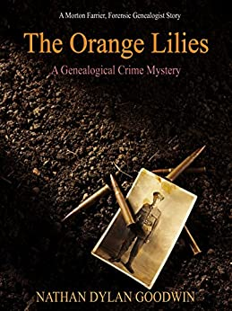 The Orange Lilies: A Morton Farrier novella (The Forensic Genealogist series Book 3) by [Goodwin, Nathan Dylan]