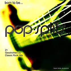 Born To Be... 21 Geschichten zu Classic Rock Hits (Pop-Splits)