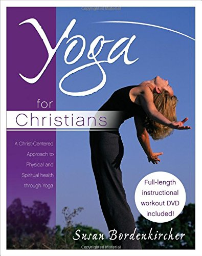 Yoga for Christians: A Christ-Centered Approach to Physical And Spiritual Health