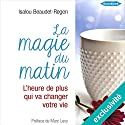La magie du matin : L'heure de plus qui va changer votre vie | Livre audio Auteur(s) : Isalou Beaudet-Regen Narrateur(s) : Stéphanie Cassignard, Frédéric Fournier